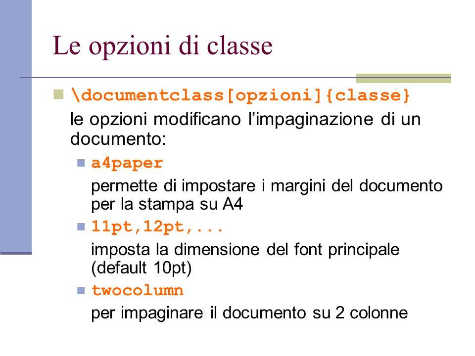 Le opzioni di classe \documentclass[opzioni]{classe} le opzioni modificano limpaginazione di un documento: a4paper permette di impostare i margini del