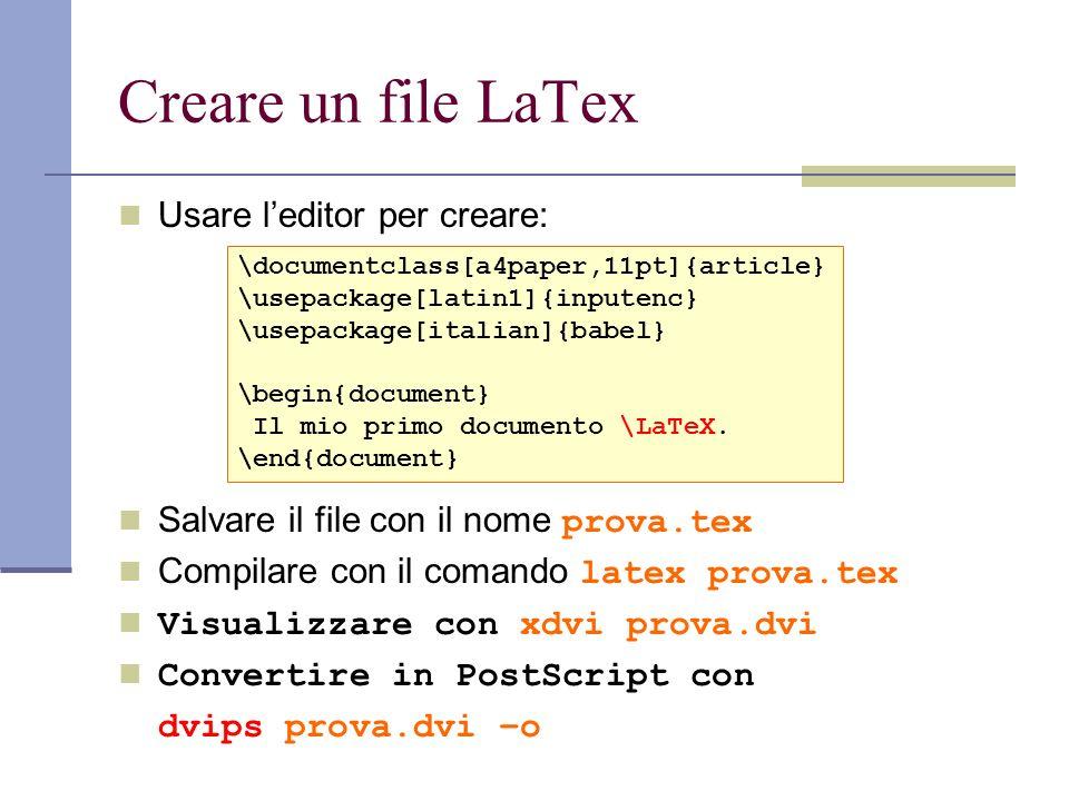 Creare un file LaTex Usare leditor per creare: Salvare il file con il nome prova.tex Compilare con il comando latex prova.tex Visualizzare con xdvi pr