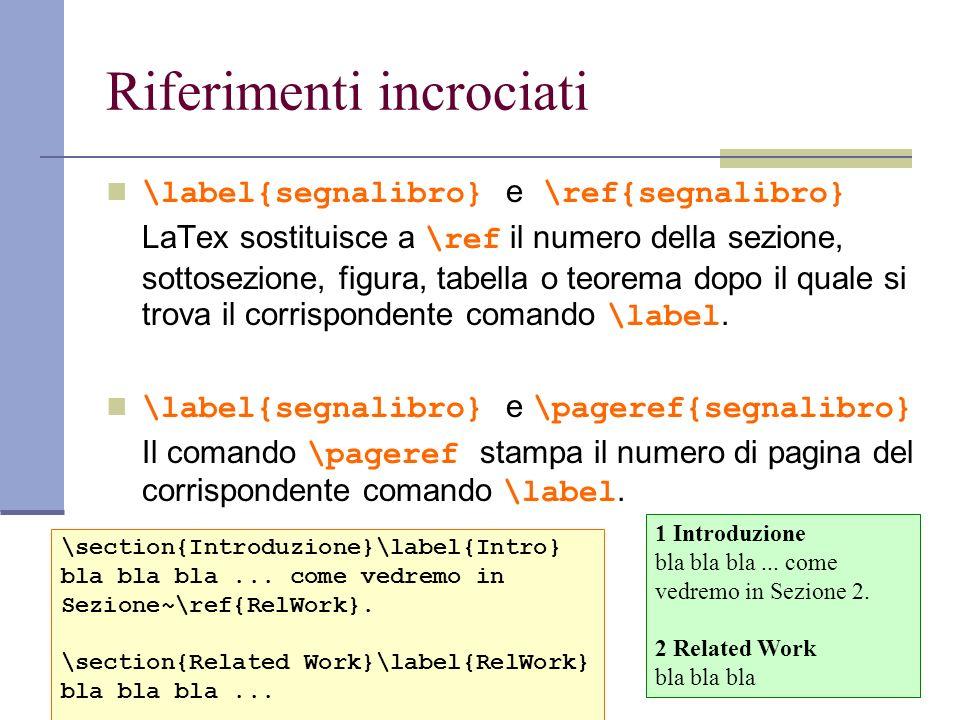 Riferimenti incrociati \label{segnalibro} e \ref{segnalibro} LaTex sostituisce a \ref il numero della sezione, sottosezione, figura, tabella o teorema
