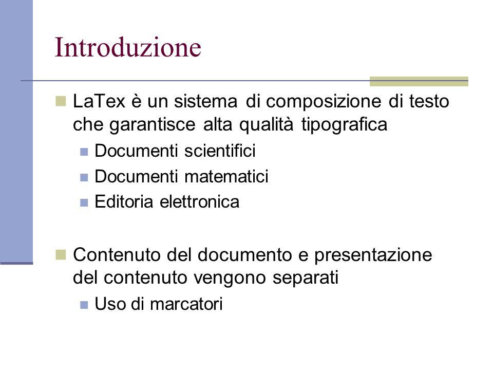 Introduzione LaTex è un sistema di composizione di testo che garantisce alta qualità tipografica Documenti scientifici Documenti matematici Editoria e