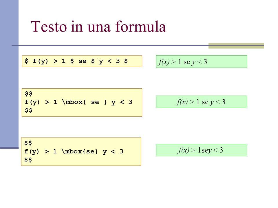 Testo in una formula $ f(y) > 1 $ se $ y < 3 $ f(x) > 1 se y < 3 $$ f(y) > 1 \mbox{se} y < 3 $$ f(x) > 1sey < 3 $$ f(y) > 1 \mbox{ se } y < 3 $$ f(x)
