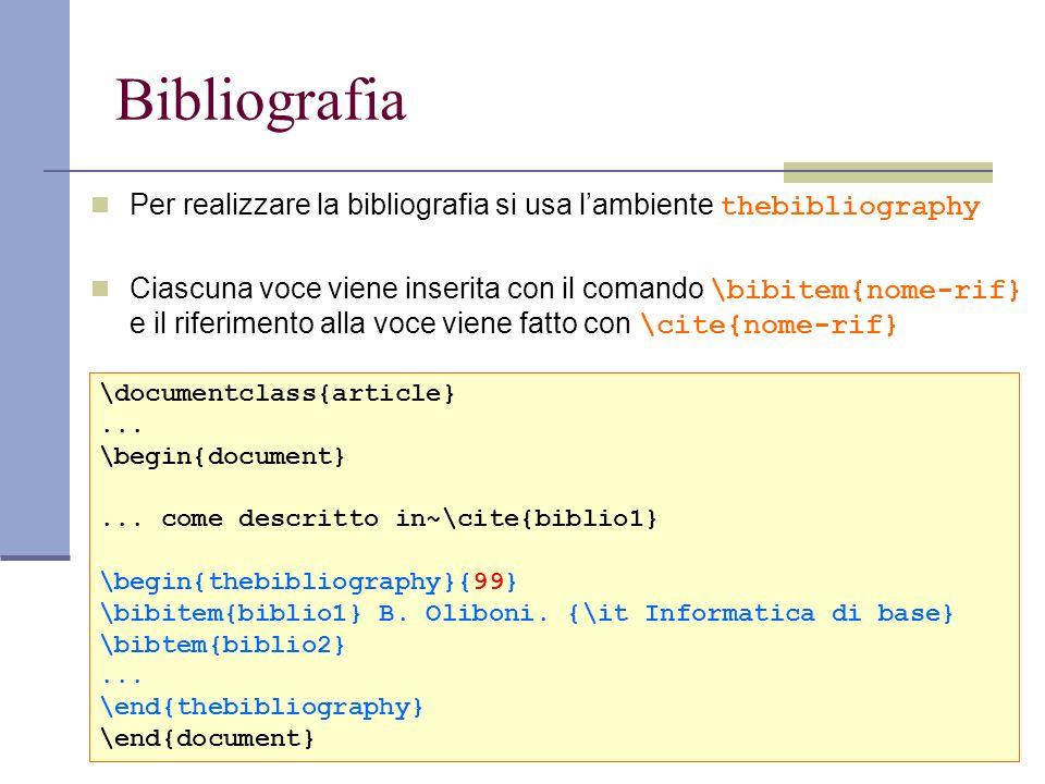 Bibliografia Per realizzare la bibliografia si usa lambiente thebibliography Ciascuna voce viene inserita con il comando \bibitem{nome-rif} e il rifer