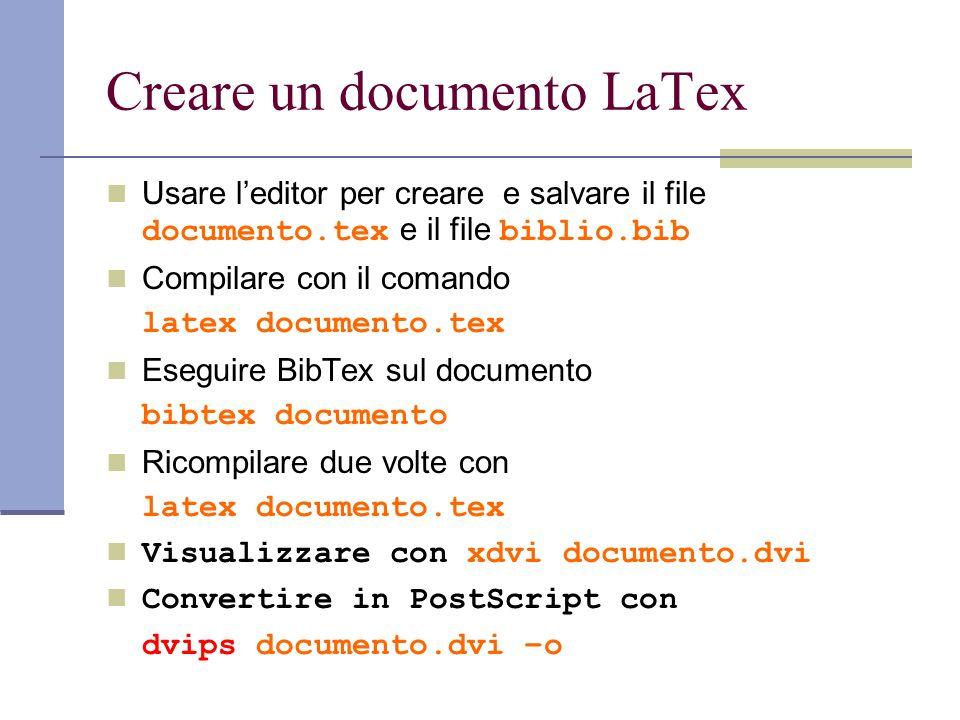 Creare un documento LaTex Usare leditor per creare e salvare il file documento.tex e il file biblio.bib Compilare con il comando latex documento.tex E