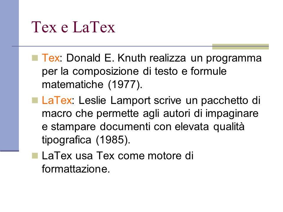 Passi principali + Editor Testi Scrive un file LaTex file.tex + Compilatore TeX Compila file.dvi + Programma di conversione Trasforma file.ps o file.pdf