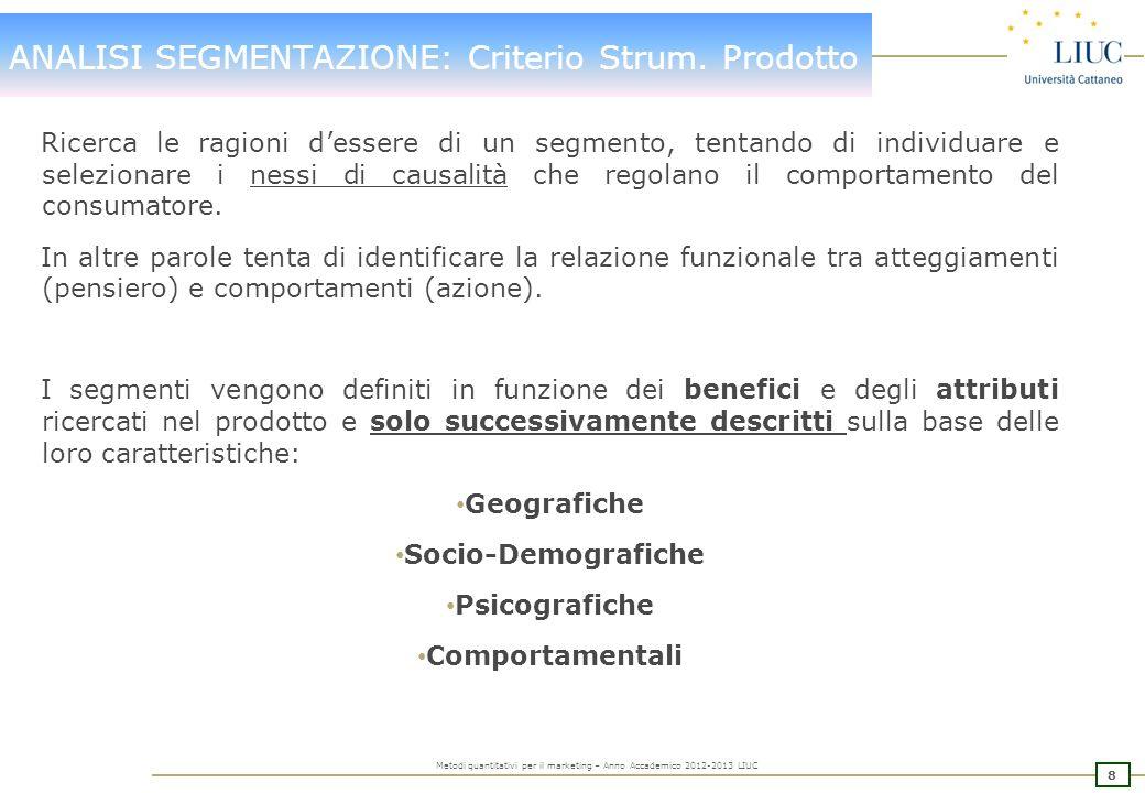 8 Metodi quantitativi per il marketing – Anno Accademico 2012-2013 LIUC ANALISI SEGMENTAZIONE: Criterio Strum.