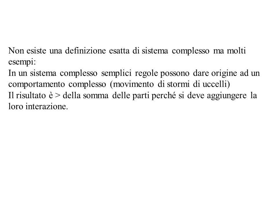 Non esiste una definizione esatta di sistema complesso ma molti esempi: In un sistema complesso semplici regole possono dare origine ad un comportamen