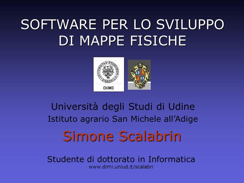 SOFTWARE PER LO SVILUPPO DI MAPPE FISICHE Simone Scalabrin DiMI Studente di dottorato in Informatica www.dimi.uniud.it/scalabri Università degli Studi