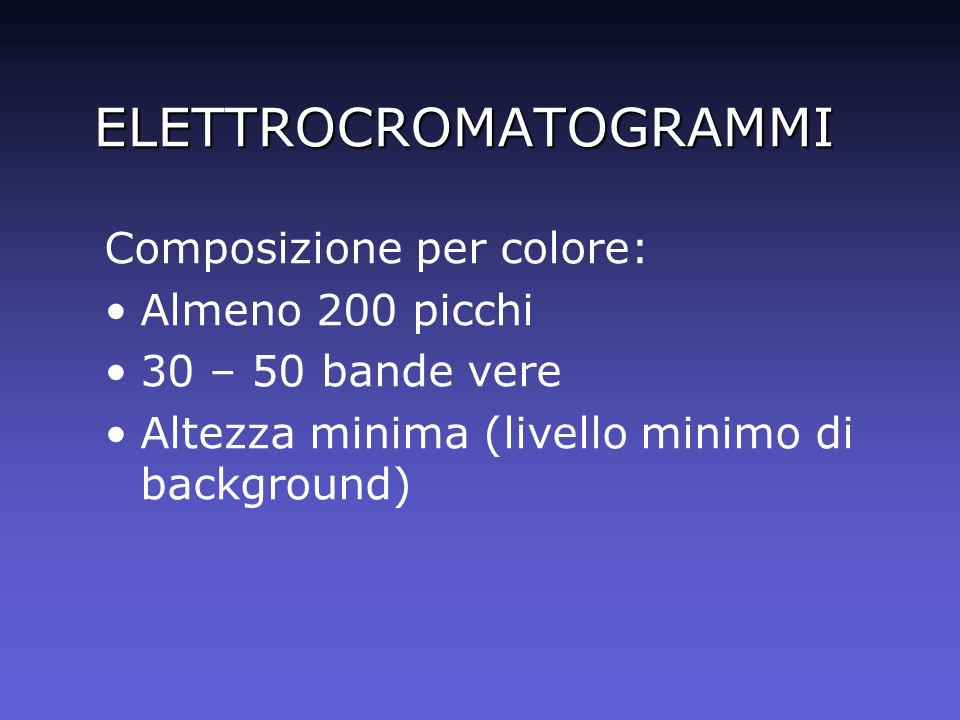 ELETTROCROMATOGRAMMI Composizione per colore: Almeno 200 picchi 30 – 50 bande vere Altezza minima (livello minimo di background)