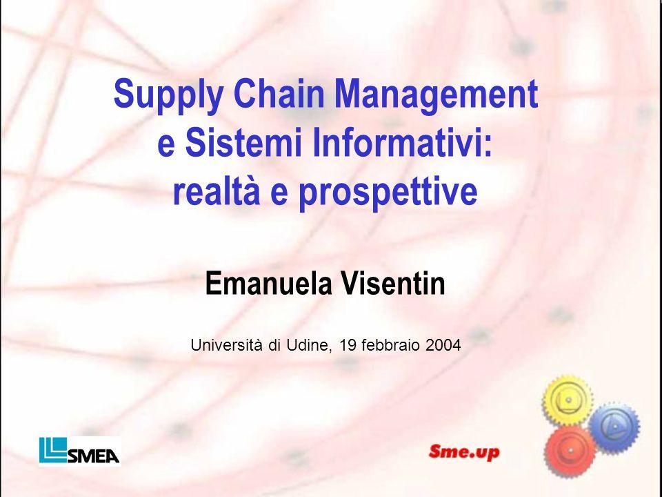 Supply Chain Management e Sistemi Informativi: realtà e prospettive Emanuela Visentin Università di Udine, 19 febbraio 2004