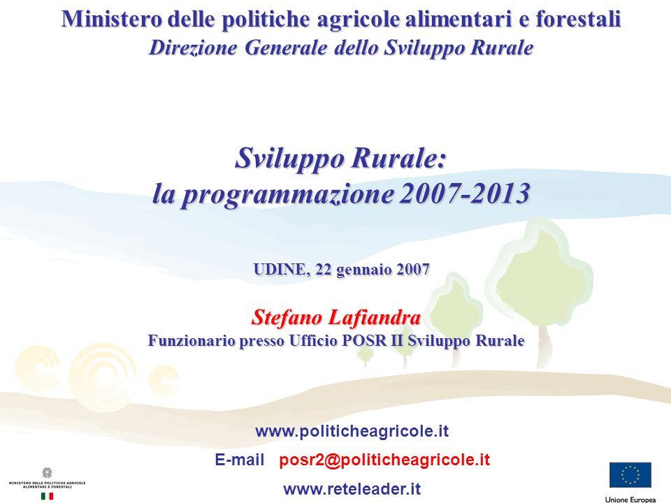 Stefano Lafiandra Funzionario presso Ufficio POSR II Sviluppo Rurale Sviluppo Rurale: la programmazione 2007-2013 UDINE, 22 gennaio 2007 Ministero del