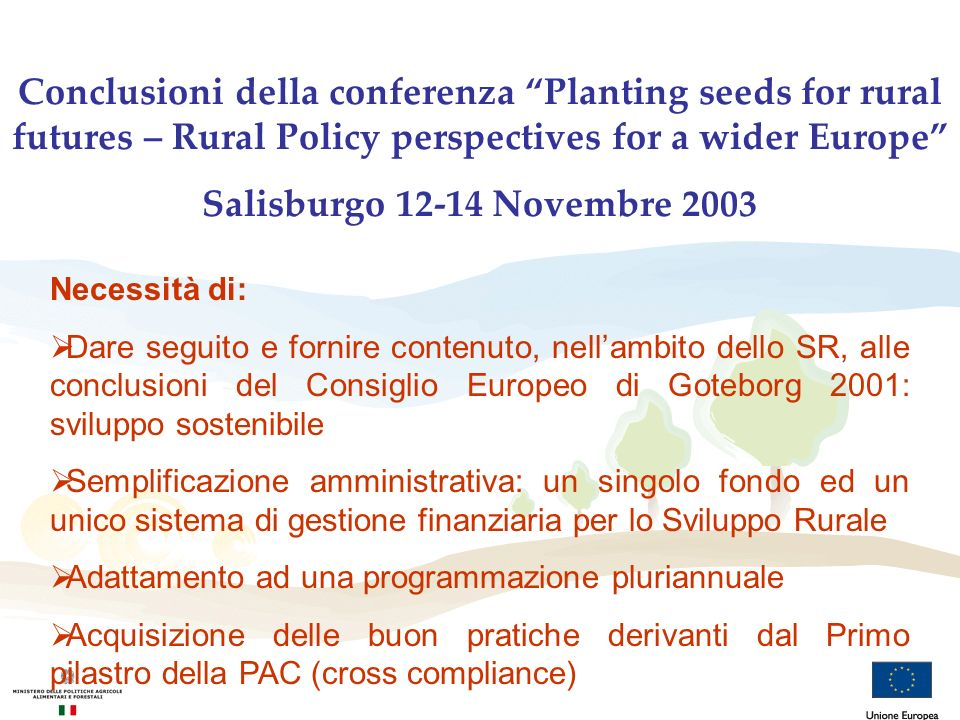 Conclusioni della conferenza Planting seeds for rural futures – Rural Policy perspectives for a wider Europe Salisburgo 12-14 Novembre 2003 Necessità