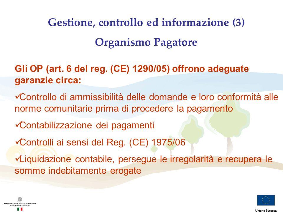 Gestione, controllo ed informazione (3) Organismo Pagatore Gli OP (art. 6 del reg. (CE) 1290/05) offrono adeguate garanzie circa: Controllo di ammissi