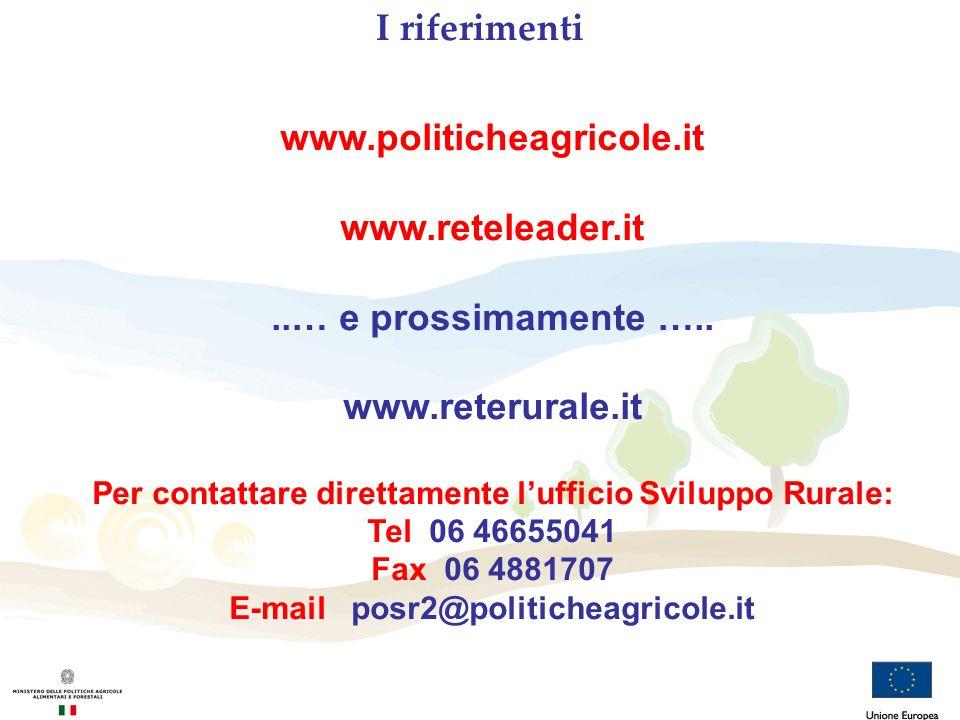 I riferimenti www.politicheagricole.it www.reteleader.it..… e prossimamente ….. www.reterurale.it Per contattare direttamente lufficio Sviluppo Rurale