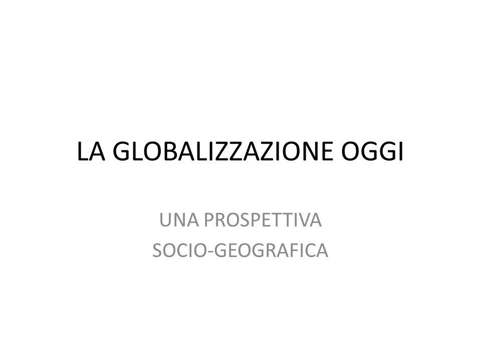 LA GLOBALIZZAZIONE OGGI UNA PROSPETTIVA SOCIO-GEOGRAFICA