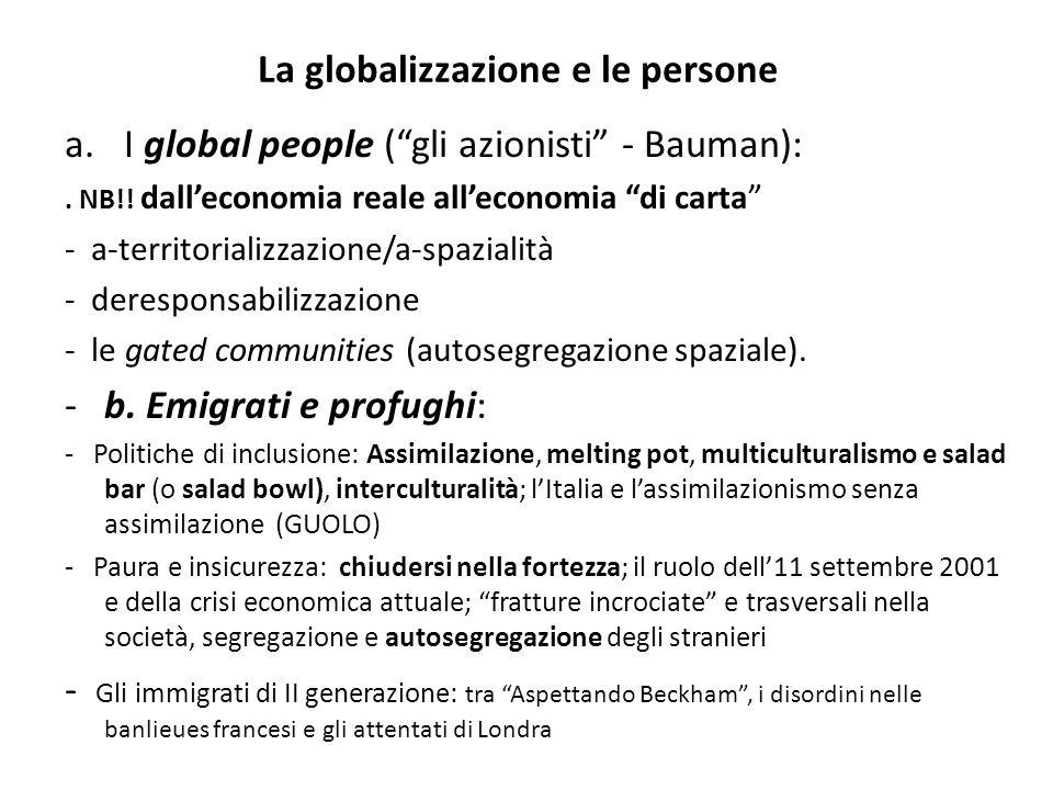 La globalizzazione e le persone a.I global people (gli azionisti - Bauman):. NB!! dalleconomia reale alleconomia di carta - a-territorializzazione/a-s
