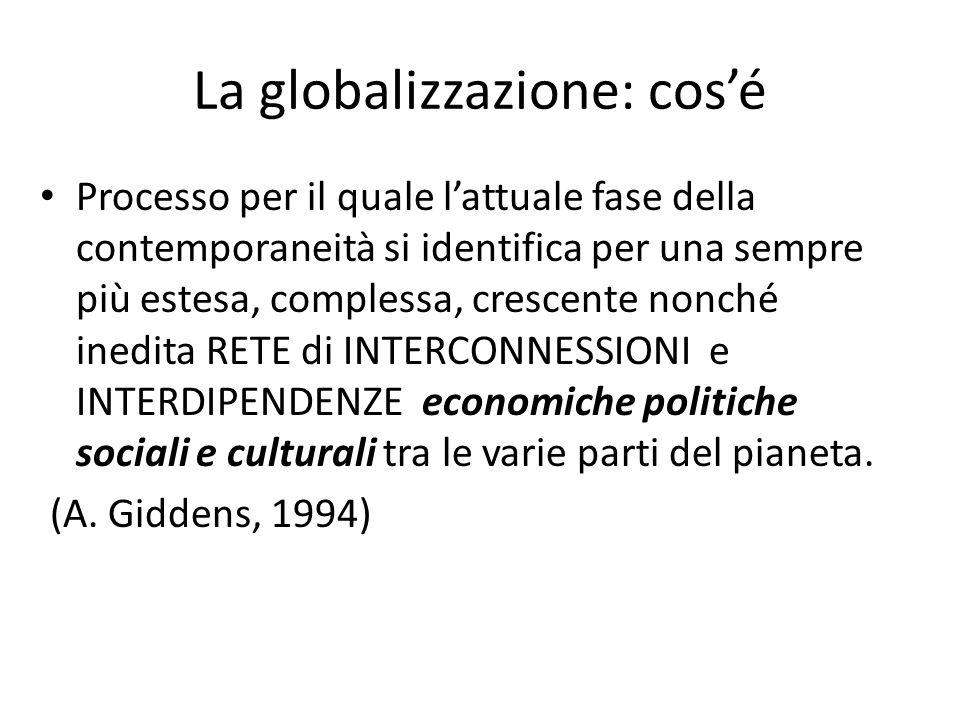 La globalizzazione: elementi caratterizzanti La individuano: Flussi finanziari Flussi di comunicazione Flussi turistici Flussi migratori Flussi di profughi… (UN, 2000 H.