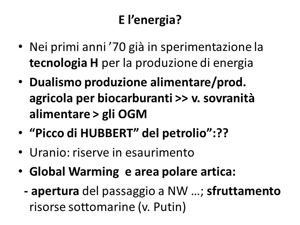 E lenergia? Nei primi anni 70 già in sperimentazione la tecnologia H per la produzione di energia Dualismo produzione alimentare/prod. agricola per bi