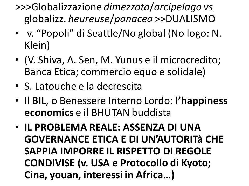 >>>Globalizzazione dimezzata/arcipelago vs globalizz. heureuse/panacea >>DUALISMO v. Popoli di Seattle/No global (No logo: N. Klein) (V. Shiva, A. Sen
