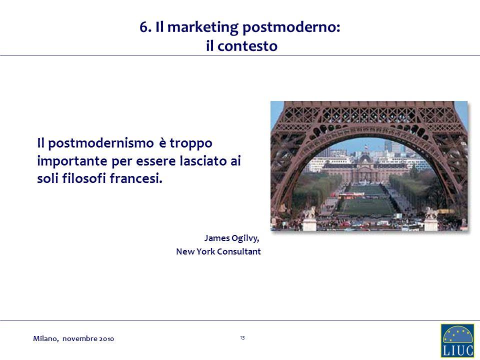 13 Il postmodernismo è troppo importante per essere lasciato ai soli filosofi francesi. James Ogilvy, New York Consultant 6. Il marketing postmoderno: