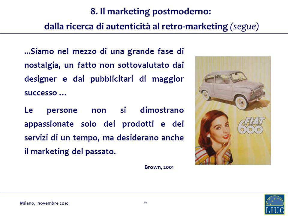 19...Siamo nel mezzo di una grande fase di nostalgia, un fatto non sottovalutato dai designer e dai pubblicitari di maggior successo … Brown, 2001 8.
