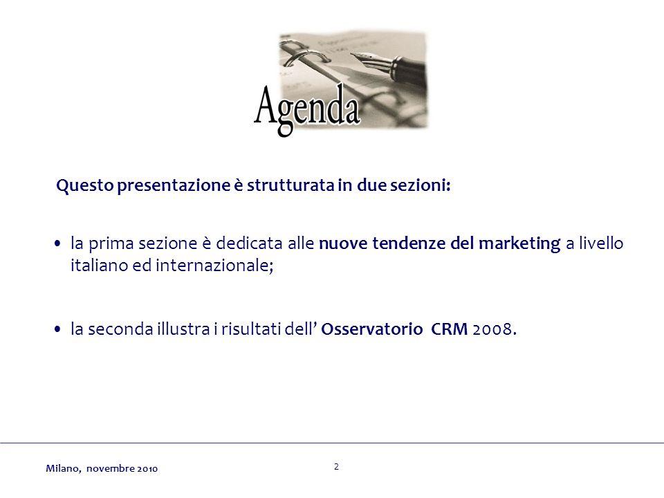 Milano, novembre 2010 Questo presentazione è strutturata in due sezioni: la prima sezione è dedicata alle nuove tendenze del marketing a livello italiano ed internazionale; la seconda illustra i risultati dell Osservatorio CRM 2008.