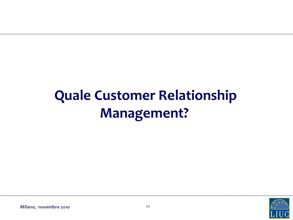 24 Quale Customer Relationship Management? Milano, novembre 2010