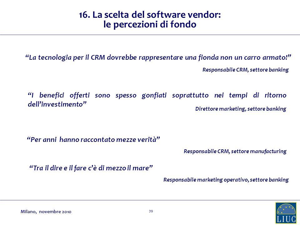 39 16. La scelta del software vendor: le percezioni di fondo La tecnologia per il CRM dovrebbe rappresentare una fionda non un carro armato! I benefic