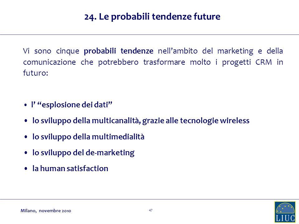 47 24. Le probabili tendenze future Vi sono cinque probabili tendenze nellambito del marketing e della comunicazione che potrebbero trasformare molto