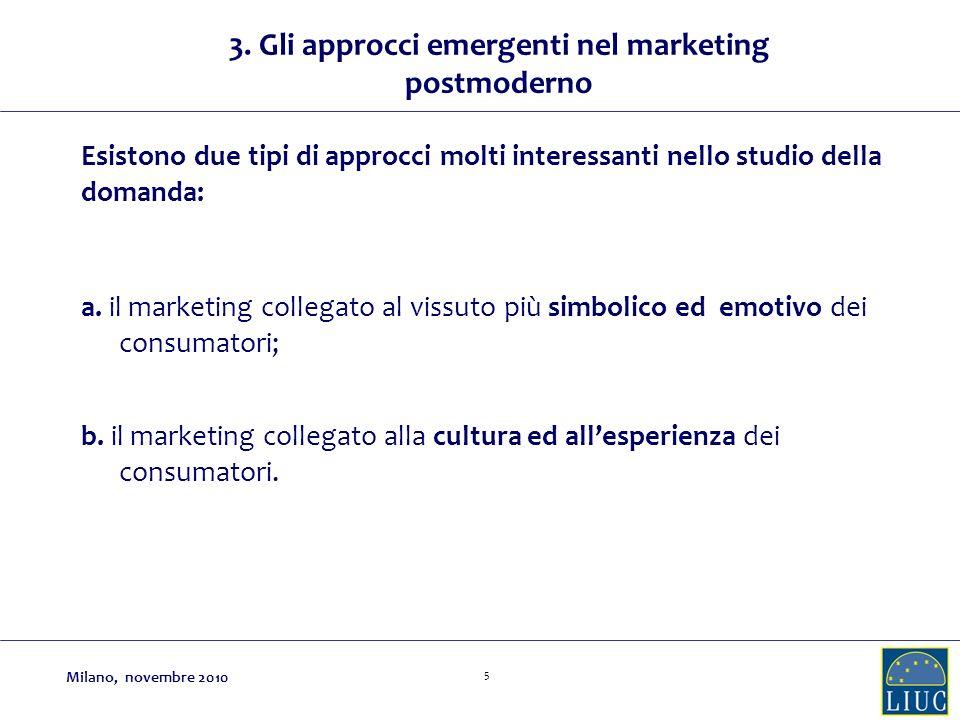 5 3. Gli approcci emergenti nel marketing postmoderno Esistono due tipi di approcci molti interessanti nello studio della domanda: a. il marketing col