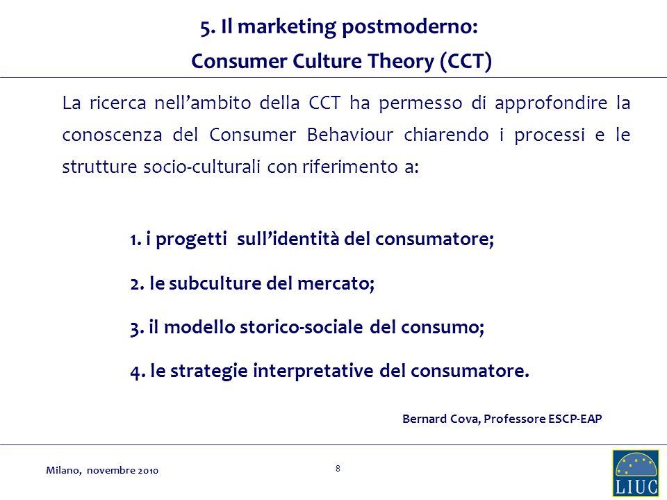 8 La ricerca nellambito della CCT ha permesso di approfondire la conoscenza del Consumer Behaviour chiarendo i processi e le strutture socio-culturali con riferimento a: Bernard Cova, Professore ESCP-EAP 1.