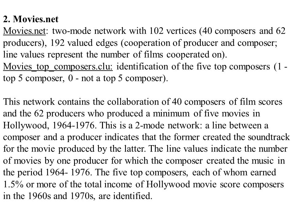 2. Movies.net Movies.net: two-mode network with 102 vertices (40 composers and 62 producers), 192 valued edges (cooperation of producer and composer;