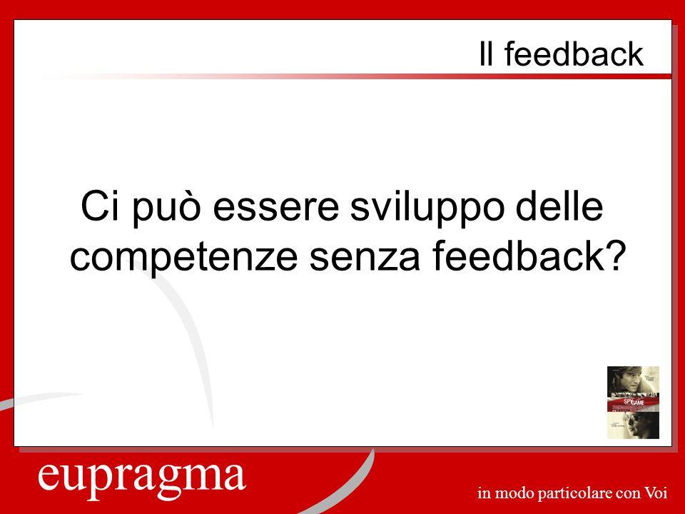 eupragma in modo particolare con Voi Ci può essere sviluppo delle competenze senza feedback? Il feedback
