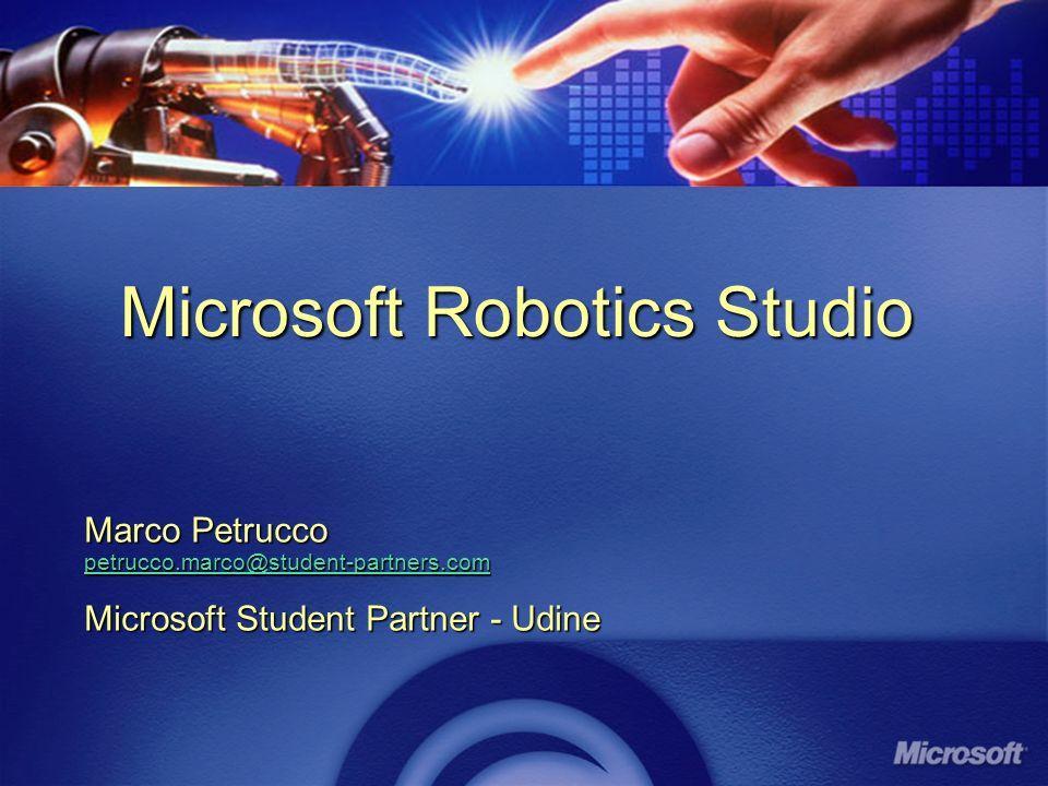 Microsoft Robotics Studio Marco Petrucco petrucco.marco@student-partners.com Microsoft Student Partner - Udine