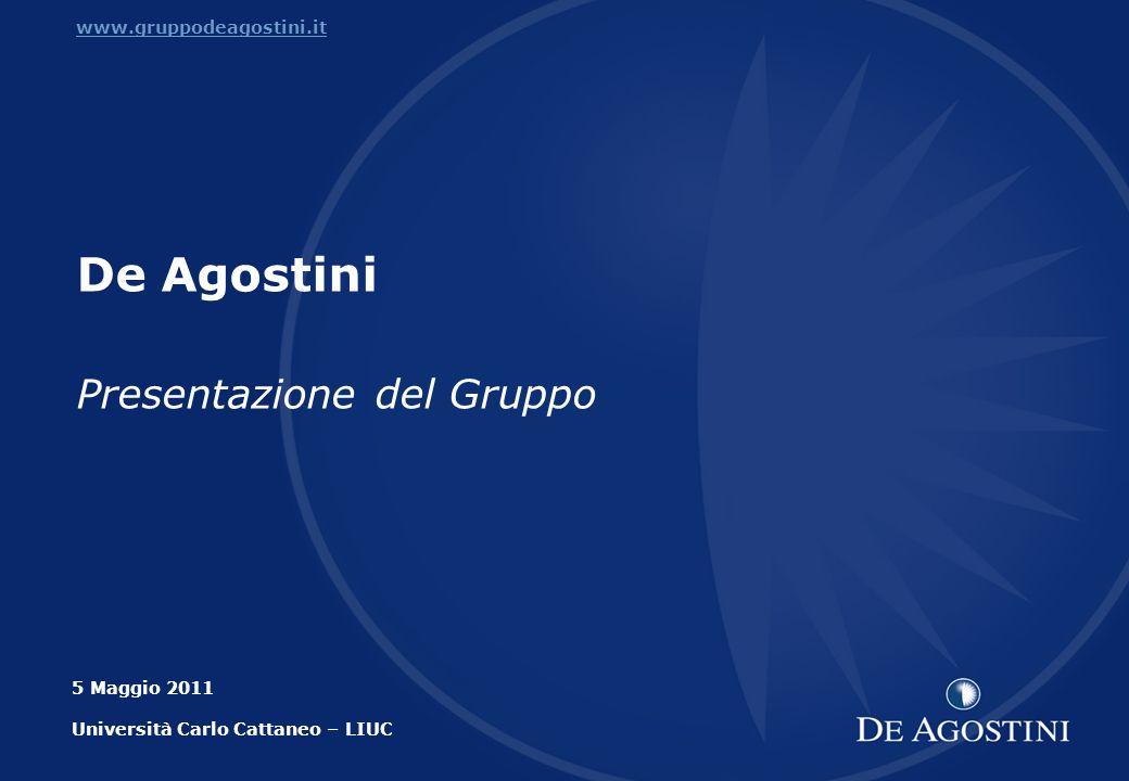 1 www.gruppodeagostini.it De Agostini Presentazione del Gruppo 5 Maggio 2011 Università Carlo Cattaneo – LIUC