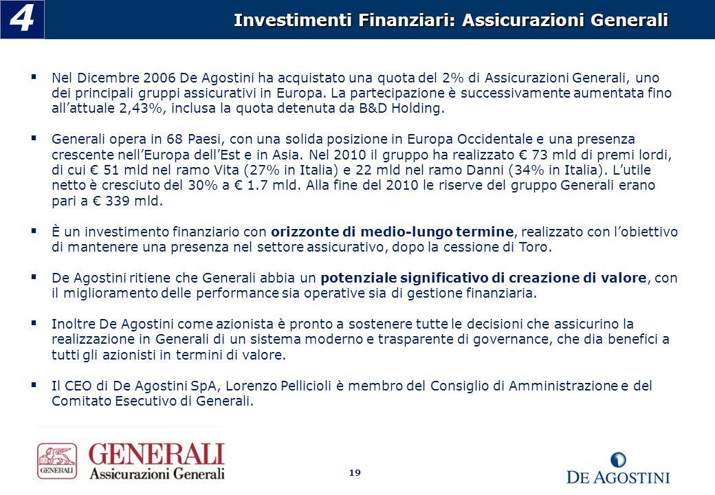 Nel Dicembre 2006 De Agostini ha acquistato una quota del 2% di Assicurazioni Generali, uno dei principali gruppi assicurativi in Europa.