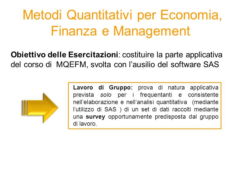 Metodi Quantitativi per Economia, Finanza e Management Obiettivo delle Esercitazioni: costituire la parte applicativa del corso di MQEFM, svolta con l