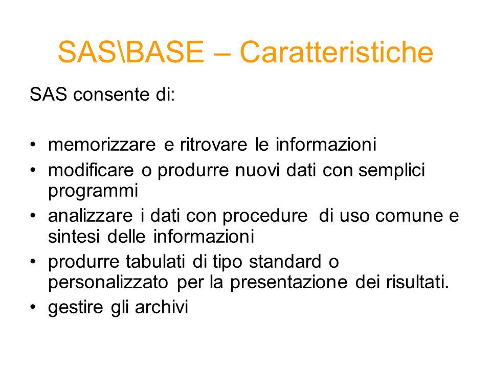 SAS consente di: memorizzare e ritrovare le informazioni modificare o produrre nuovi dati con semplici programmi analizzare i dati con procedure di us