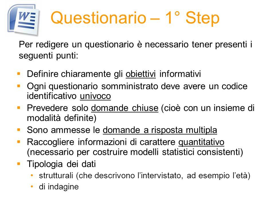 Questionario – 1° Step Definire chiaramente gli obiettivi informativi Ogni questionario somministrato deve avere un codice identificativo univoco Prev