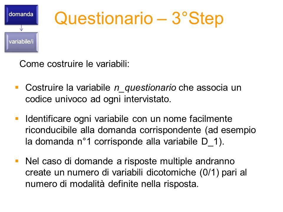 Questionario – 3°Step domanda variabile/i Come costruire le variabili: Costruire la variabile n_questionario che associa un codice univoco ad ogni intervistato.