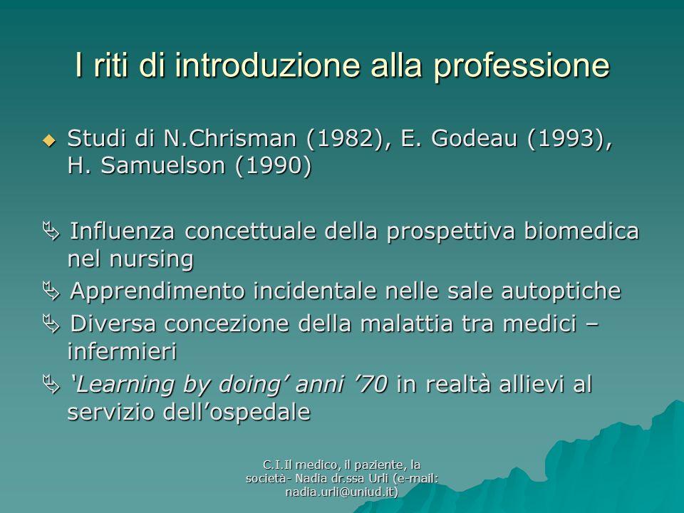 C.I.Il medico, il paziente, la società- Nadia dr.ssa Urli (e-mail: nadia.urli@uniud.it) I riti di introduzione alla professione Studi di N.Chrisman (1