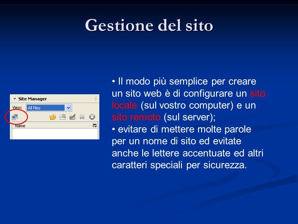 Gestione del sito Il modo più semplice per creare un sito web è di configurare un sito locale (sul vostro computer) e un sito remoto (sul server); evi