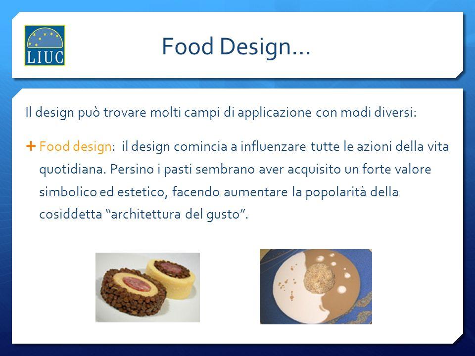 Lindustria del design Food Design… Il design può trovare molti campi di applicazione con modi diversi: Food design: il design comincia a influenzare t