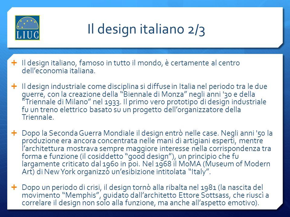 Il design italiano 2/3 Il design italiano, famoso in tutto il mondo, è certamente al centro delleconomia italiana. Il design industriale come discipli