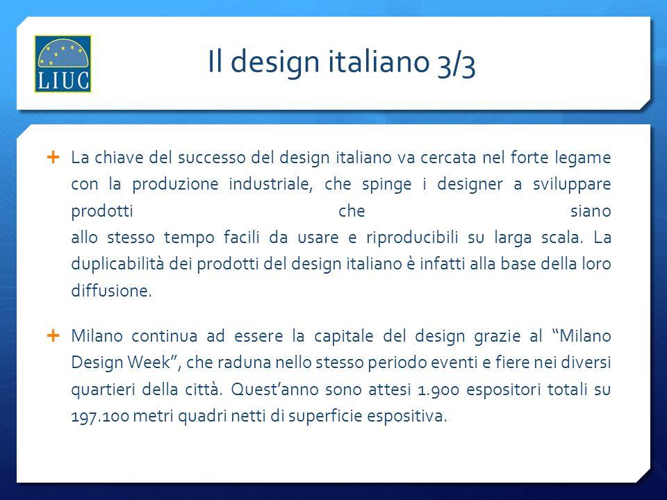 Il design italiano 3/3 La chiave del successo del design italiano va cercata nel forte legame con la produzione industriale, che spinge i designer a s