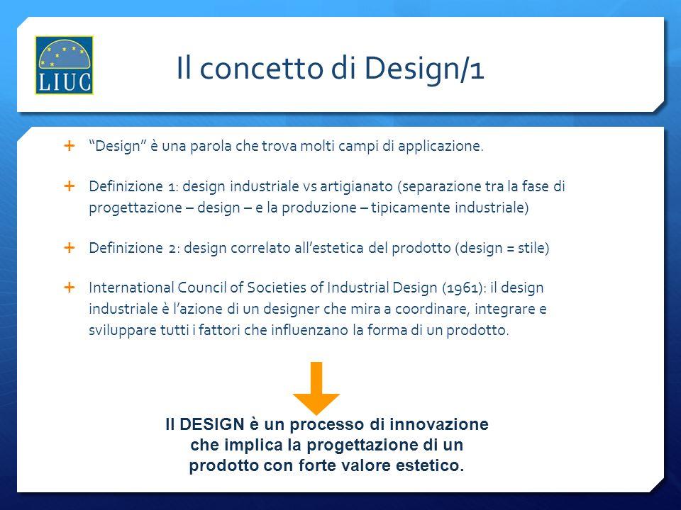 Il concetto di Design/1 Design è una parola che trova molti campi di applicazione. Definizione 1: design industriale vs artigianato (separazione tra l