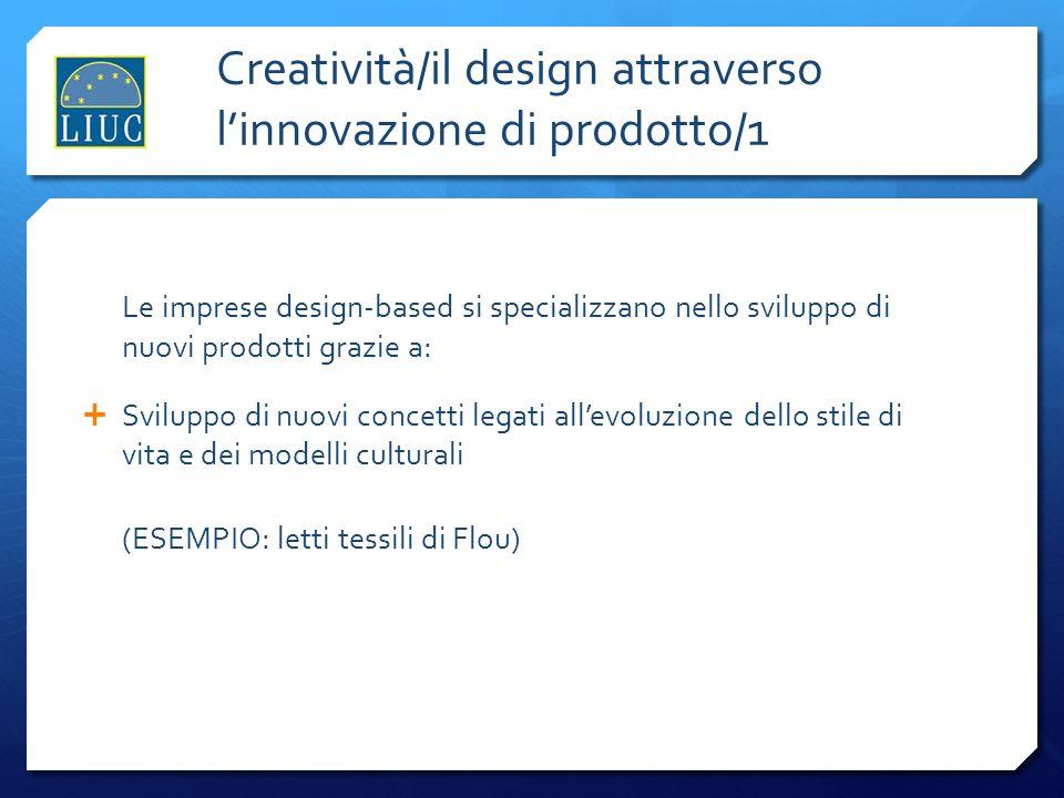 Creatività/il design attraverso linnovazione di prodotto/1 Le imprese design-based si specializzano nello sviluppo di nuovi prodotti grazie a: Svilupp
