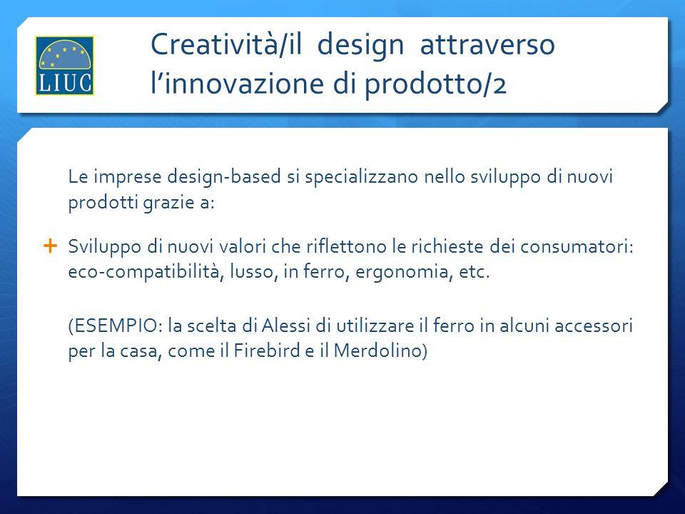 Creatività/il design attraverso linnovazione di prodotto/2 Le imprese design-based si specializzano nello sviluppo di nuovi prodotti grazie a: Svilupp
