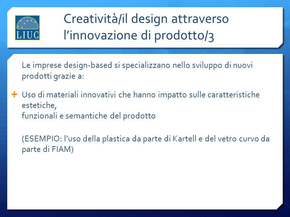 Creatività/il design attraverso linnovazione di prodotto/3 Le imprese design-based si specializzano nello sviluppo di nuovi prodotti grazie a: Uso di