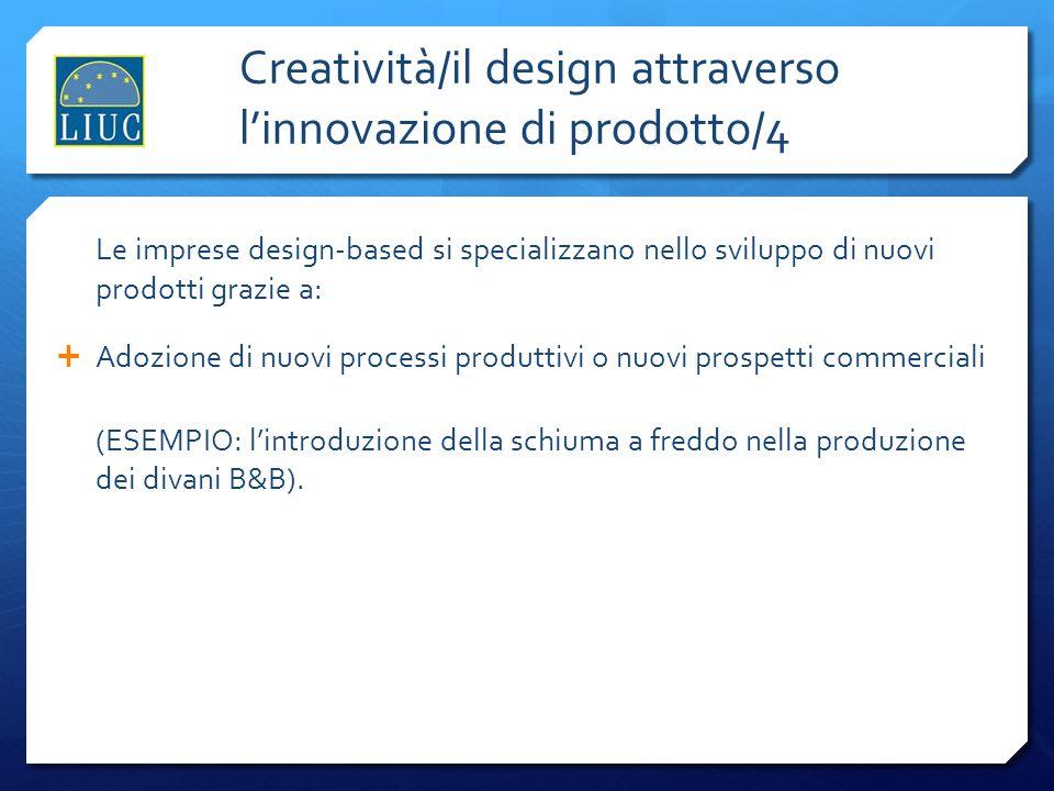 Creatività/il design attraverso linnovazione di prodotto/4 Le imprese design-based si specializzano nello sviluppo di nuovi prodotti grazie a: Adozion