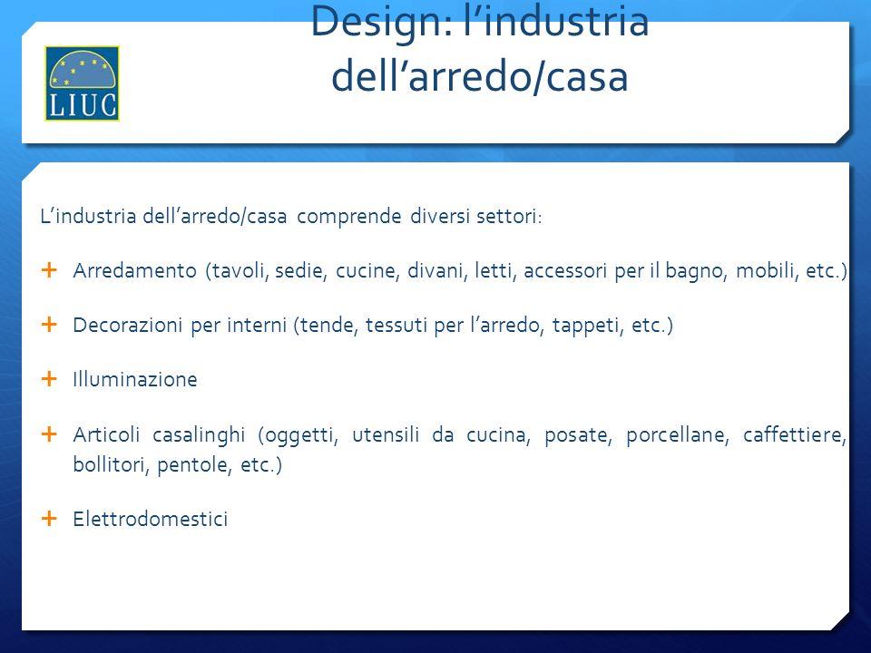 Design: lindustria dellarredo/casa Lindustria dellarredo/casa comprende diversi settori: Arredamento (tavoli, sedie, cucine, divani, letti, accessori